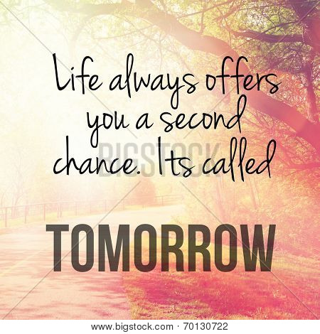 Inspirational Typographic Quote - Life always offers you a second chance. it's called tomorrow