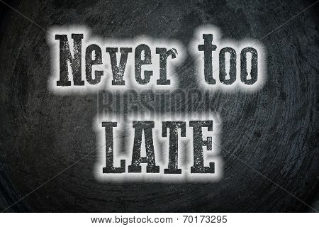 Never Too Late Concept