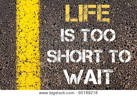 Life Is Too Short To Wait Motivational Quote.