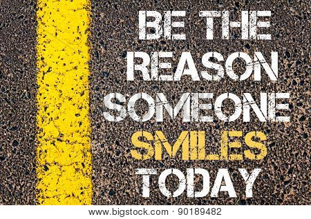 Be The Reason Someone Smiles Today Motivational Quote.