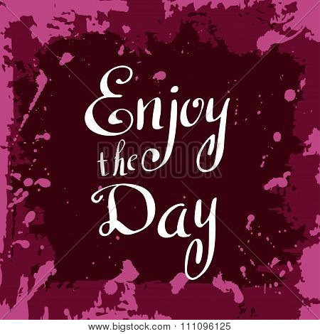 Enjoy The Day Poster. Hand Drawn Lettering. Vector Calligraphic Design. Isolated Quote For Your Desi