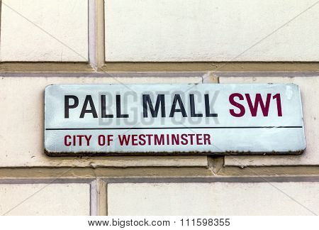 Street Sign Of Pall Mall In City Of Westminster At Central London, United Kingdom