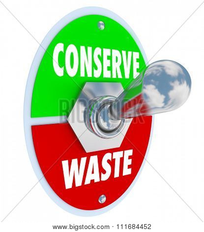 Conserve Vs Waste words on toggle switch or lever to save power, energy or resources