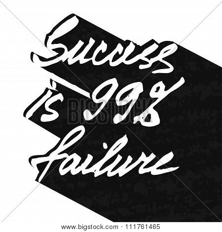 Motivational Poster For The Achievement Of The Objectives. Success Is 99 Percent Failure. Vector