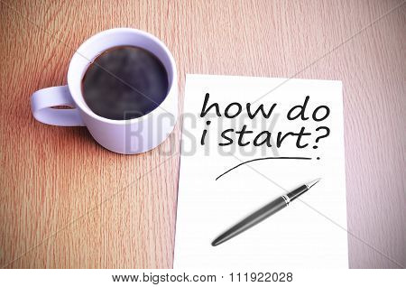 Coffee On The Table With Note Writing How Do I Start?