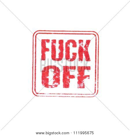 Fuck Off Rude Stamp With Red Ink On White