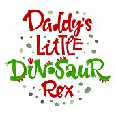Daddys Little Dinosaur Rex Quote. Fun Handdrawn Dinosaur Style Lettering Vector Logo. Crest And Scal poster