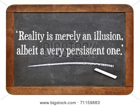 reality is merely an illusion