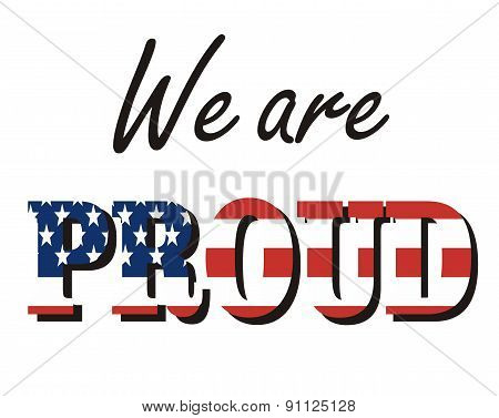 The words - We are  proud, painted in the colors of the American flag. Vector Illustration