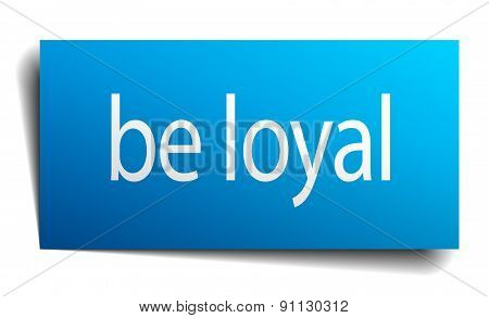 Be Loyal Blue Square Isolated Paper Sign On White