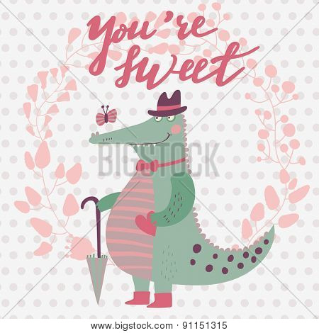 You are sweet. Lovely romantic card with cute crocodile in hat with umbrella . Bright cartoon card with stylish floral wreath in vector