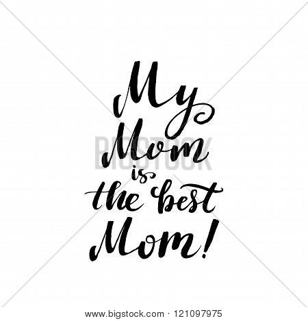 My Mom is the best Mom. Happy Mother's Day Greeting Card. Black Calligraphy Inscription.