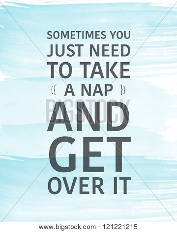 Motivational Quote on Blue background - sometimes you just need to take a nap and get over it