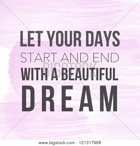 Motivational Quote on watercolor background - Let your days start and end with a beautiful dream