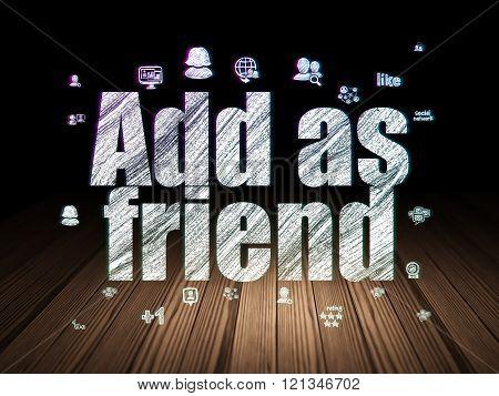 Social media concept: Add as Friend in grunge dark room
