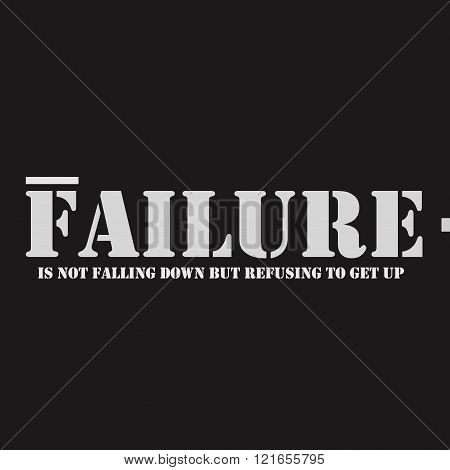Failure is not falling down but refusing to get up