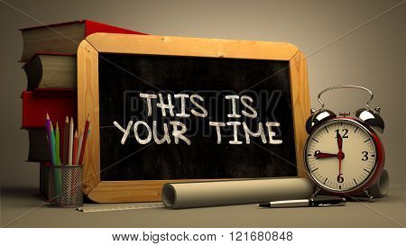 This is Your Time Handwritten on Chalkboard.
