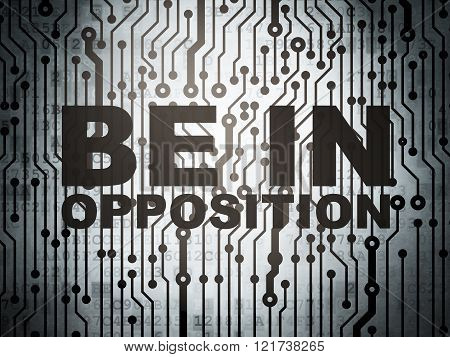 Political concept: circuit board with Be in Opposition