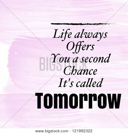 Motivational Quote on watercolor background - Life always offers you a second chance it's called tomorrow