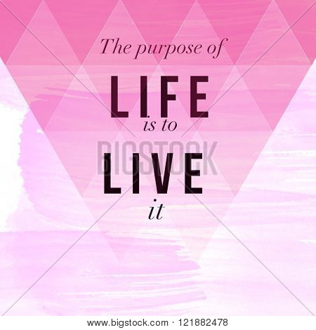 Motivational Quote on watercolor background - The purpose of life is to live it