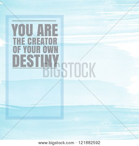 Motivational Quote on watercolor background - You are the creator of your own Destiny