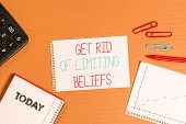 Writing Note Showing Get Rid Of Limiting Beliefs. Business Photo Showcasing Remove Negative Beliefs  poster