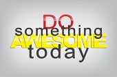 picture of motivational  - Do something awesome today - JPG