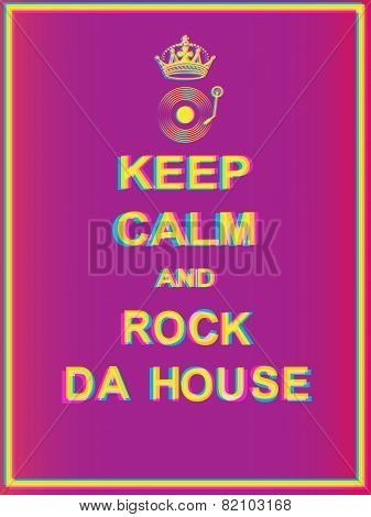 Keep Calm And Rock Da House