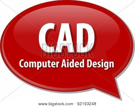 Speech bubble illustration of information technology acronym abbreviation term definition CAD Computer Aided Design
