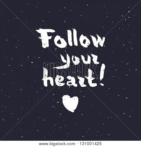 Follow your heart background. Hand drawn lettering. Ink illustration. vector illustration.