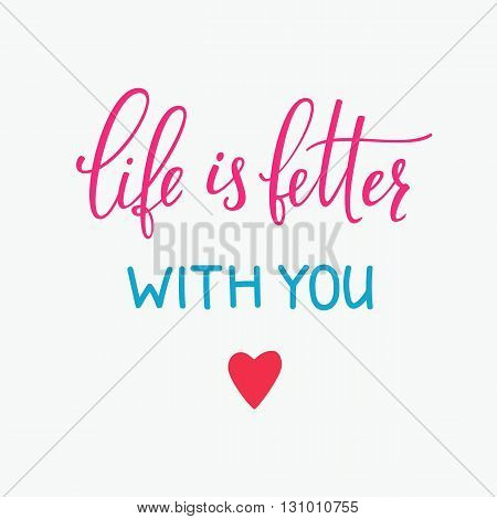 Romantic love lettering. Calligraphy postcard or poster graphic design typography lettering element. Hand written vector calligraphy style valentines day romantic postcard. Life is better with you.