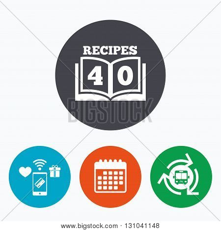 Cookbook sign icon. 40 Recipes book symbol. Mobile payments, calendar and wifi icons. Bus shuttle.