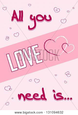 All you need is love. Romance quote text with heart Typography background. Valentine Day holiday concept. T-shirt Design for apparel, card, invitation, greeting, poster, shirt etc. Vector illustration