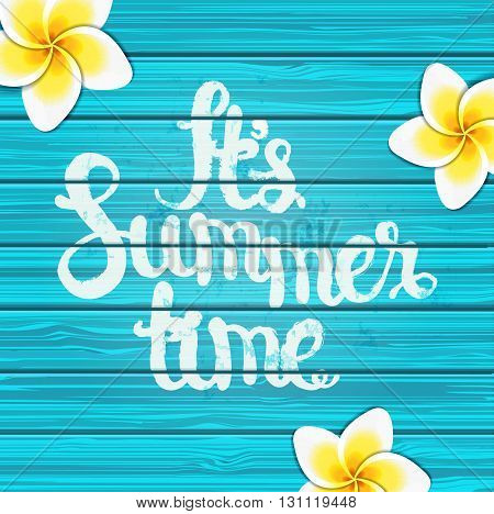 It is summer time on blue wooden background with tropical flowers and text, vector.