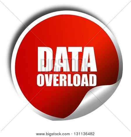data overload, 3D rendering, red sticker with white text
