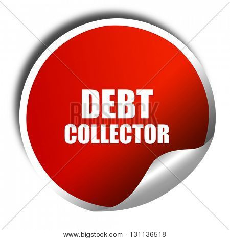 debt collector, 3D rendering, red sticker with white text