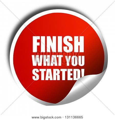finish what you started, 3D rendering, red sticker with white te
