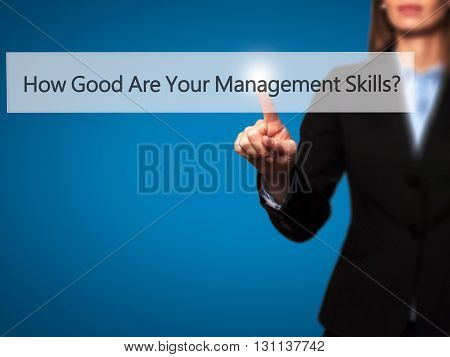 How Good Are Your Management Skills - Businesswoman Hand Pressing Button On Touch Screen Interface.