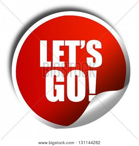 let's go!, 3D rendering, red sticker with white text
