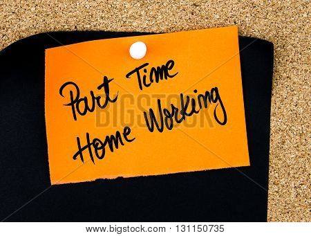 Part Time Home Working Written On Orange Paper Note
