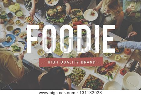 Foodie Nourishment Restaurant Eating Buffet Concept