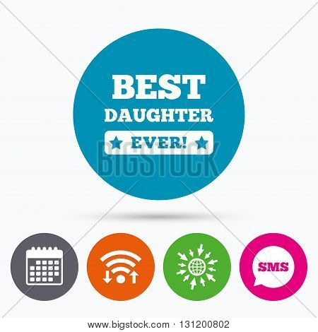 Wifi, Sms and calendar icons. Best daughter ever sign icon. Award symbol. Exclamation mark. Go to web globe.