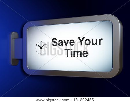 Time concept: Save Your Time and Clock on advertising billboard background, 3D rendering