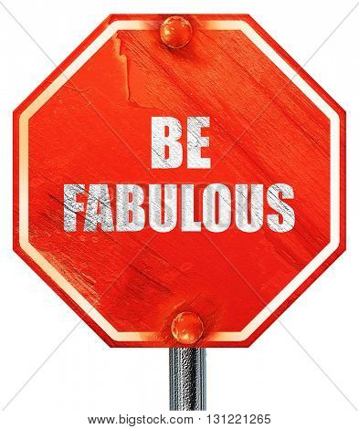 be fabulous, 3D rendering, a red stop sign