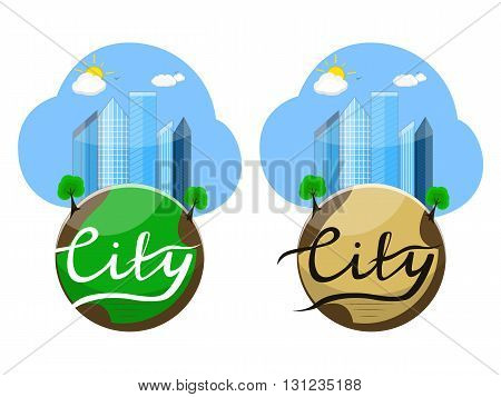 Vector illustration of the city. Business center with skyscrapers on the planet earth with calligraphic inscription city. Lettering. Blue sky with sun and clouds. In the flat style.