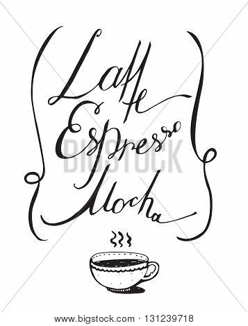 Vector black and white illustration with hand drawn lettering dedicated to coffee with words mocha latte espresso. Isolated on white letters decorated with hot cup and loop lines.