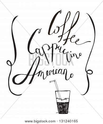 Vector black and white illustration with hand drawn lettering dedicated to coffee with words coffee cappuccino americano. Isolated on white letters decorated with glass with a straw and loop lines.