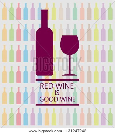 Red wine is good tasting card a bottle with glass over a white background with inscription and colored bottles. Digital vector image.