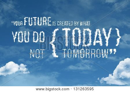 Your Future is Defined By What You Do Today Not Tomorrow cloud word with a blue sky