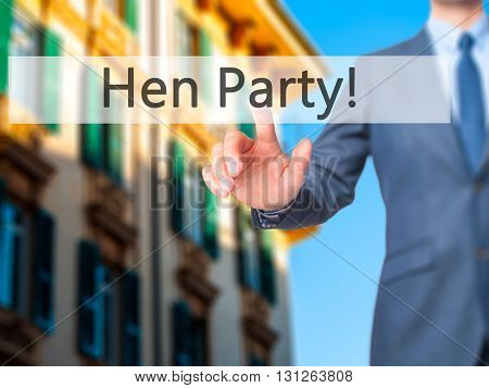 Hen Party! - Businessman Hand Pressing Button On Touch Screen Interface.